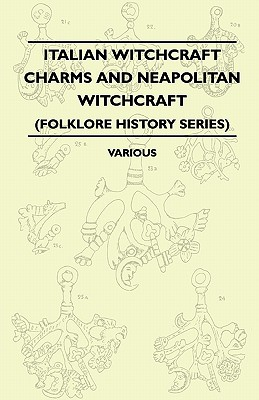 Italian Witchcraft Charms and Neapolitan Witchcraft (Folklore History Series) - Various