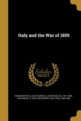 Italy and the War of 1859 - Marguerittes, Julie Granville Comtesse (Creator), and MacKenzie, R Shelton (Robert Shelton) (Creator)
