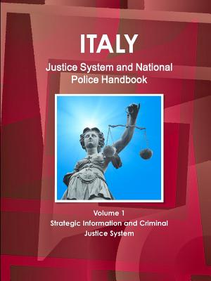 Italy Justice System and National Police Handbook Volume 1 Strategic Information and Criminal Justice System - Ibp, Inc