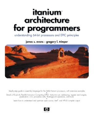 Itanium Architecture for Programmers: Understanding 64-Bit Processors and Epic Principles - Evans, James S, and Trimper, Gregory L