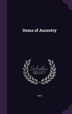 Items of Ancestry - R, I M