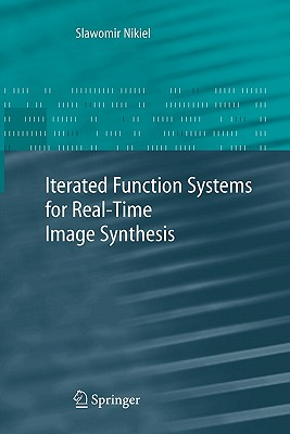 Iterated Function Systems for Real-Time Image Synthesis - Nikiel, Slawomir
