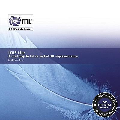 Itil Lite: A Road Map to Full or Partial Itil Implementation - U K Stationery Office, and Fry, Malcolm