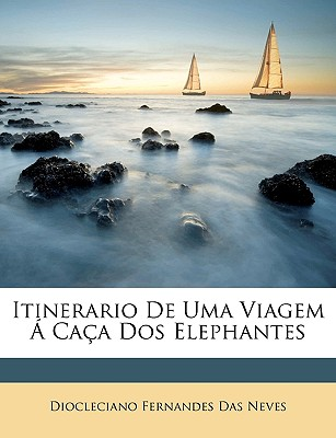 Itinerario de Uma Viagem Caa DOS Elephantes - Neves, Diocleciano Fernandes Das