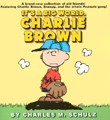 It's a Big World, Charlie Brown - Schulz, Charles M
