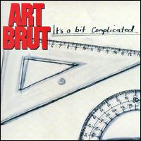 It's a Bit Complicated - Art Brut