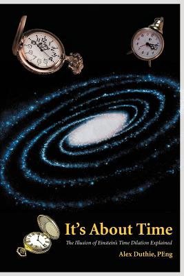 It's about Time: The Illusion of Einstein's Time Dilation Explained - Duthie Peng, Alex