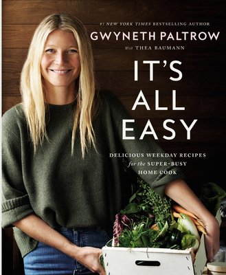 It's All Easy: Delicious Weekday Recipes for the Super-Busy Home Cook - Paltrow, Gwyneth, Dr.