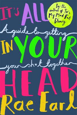 It's All In Your Head: A Guide to Getting Your Sh*t Together - Earl, Rae, and Modgil, Radha, Dr. (Contributions by)