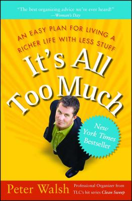 It's All Too Much: An Easy Plan for Living a Richer Life with Less Stuff - Walsh, Peter