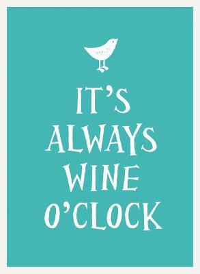 It's Always Wine O'Clock -