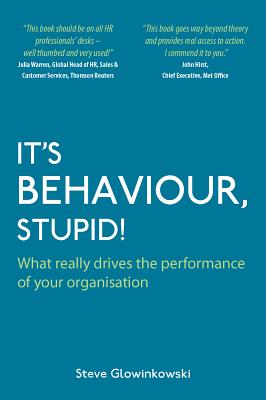 It's Behaviour, Stupid!: What Really Drives the Performance of Your Organisation - Glowinkowski, Steve