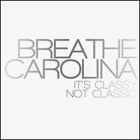 It's Classy, Not Classic - Breathe Carolina