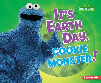 It's Earth Day, Cookie Monster! - Lindeen, Mary