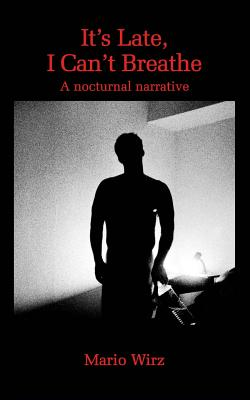It's Late, I Can't Breathe: A Nocturnal Narrative - Wirz, Mario, and Meyer, Stefan G (Editor), and Meyer, Alfred G (Translated by)