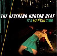 It's Martini Time - The Reverend Horton Heat