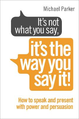 It's Not What You Say, It's The Way You Say It!: How to sell yourself when it really matters - Parker, Michael
