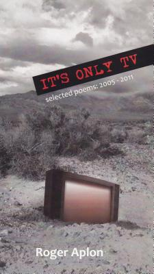 It's Only TV: Selected Poems: 2005-2011 - Aplon, Roger (Editor)