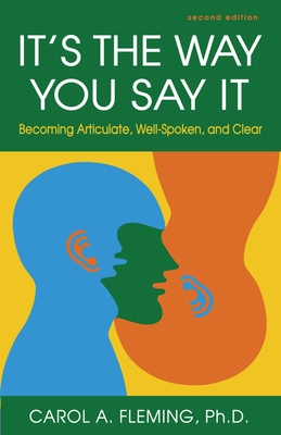 It's the Way You Say It: Becoming Articulate, Well-Spoken, and Clear - Fleming, Carol a