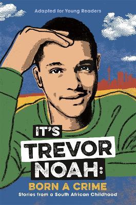It's Trevor Noah: Born a Crime: (YA edition) - Noah, Trevor