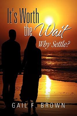 It's Worth the Wait - Brown, Gail F