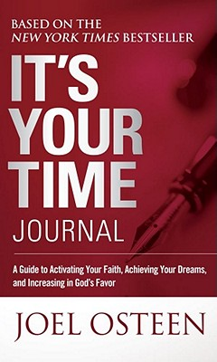 It's Your Time Journal: A Guide to Activating Your Faith, Achieving Your Dreams, and Increasing in God's Favor - Osteen, Joel