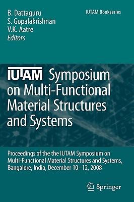 IUTAM Symposium on Multi-Functional Material Structures and Systems - Dattaguru, B (Editor)