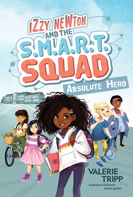 Izzy Newton and the S.M.A.R.T. Squad: Absolute Hero (Book 1) - Tripp, Valerie