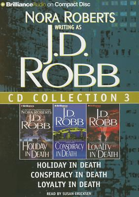 J.D. Robb CD Collection 3: Holiday in Death, Conspiracy in Death, Loyalty in Death - Roberts, Nora, and Robb, J D, and Ericksen, Susan (Read by)
