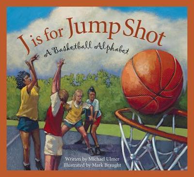 J Is for Jump Shot: A Basketball Alphabet - Ulmer, Michael