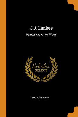 J.J. Lankes: Painter-Graver on Wood - Brown, Bolton