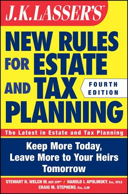 J.K. Lasser's New Rules for Estate and Tax Planning - Welch, Stewart H, and Apolinsky, Harold I, and Stephens, Craig M