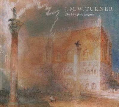 J.M.W. Turner: The Vaughan Bequest - Baker, Christopher