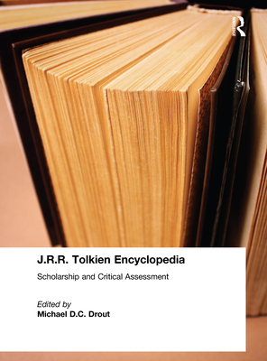J.R.R. Tolkien Encyclopedia: Scholarship and Critical Assessment - Drout, Michael D C (Editor)