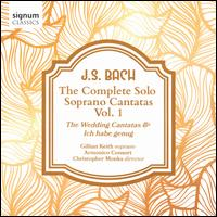 J.S. Bach: The Complete Solo Soprano Cantatas, Vol. 1 - The Wedding Cantata & Ich habe genug - Armonico Consort; Gillian Keith (soprano); Christopher Monks (conductor)