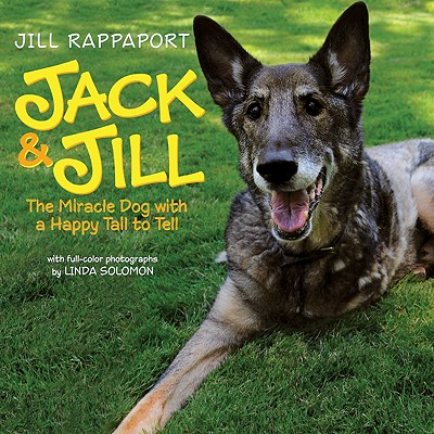 Jack & Jill: The Miracle Dog with a Happy Tail to Tell - Rappaport, Jill