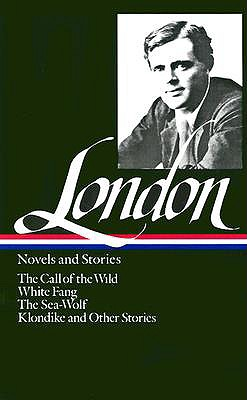 Jack London: Novels and Stories (LOA #6): The Call of the Wild / White Fang / The Sea-Wolf / Klondike and other stories - London, Jack