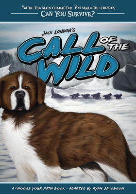 Jack London's Call of the Wild: A Choose Your Path Book - Jacobson, Ryan