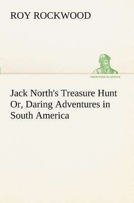 Jack North's Treasure Hunt Or, Daring Adventures in South America - Rockwood, Roy, pse