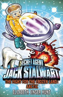 Jack Stalwart: The Fight for the Frozen Land: Arctic: Book 12 - Hunt, Elizabeth Singer