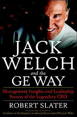 Jack Welch & the G.E. Way: Management Insights and Leadership Secrets of the Legendary CEO - Slater, Robert