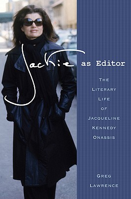 Jackie as Editor: The Literary Life of Jacqueline Kennedy Onassis - Lawrence, Greg