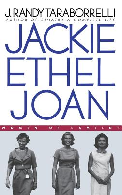Jackie, Ethel, Joan: Women of Camelot - Taraborrelli, J Randy