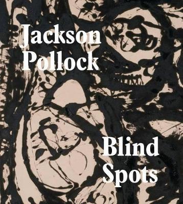 Jackson Pollock: Blindspots - Delahunty, Gavin
