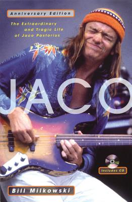 Jaco: The Extraordinary and Tragic Life of Jaco Pastorius - Milkowski, Bill
