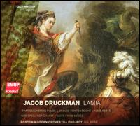 Jacob Druckman: Lamia - Lucy Shelton (soprano); Boston Modern Orchestra Project; Gil Rose (conductor)