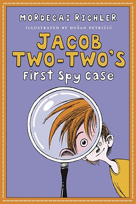 Jacob Two-Two's First Spy Case - Richler, Mordecai