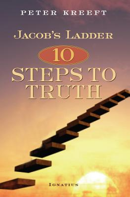 Jacob's Ladder: Ten Steps to Truth - Kreeft, Peter