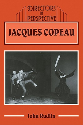 Jacques Copeau - Rudlin, John, and Innes, Christopher (Editor)