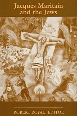 Jacques Maritain and the Jews: Theology - Royal, Robert (Editor)